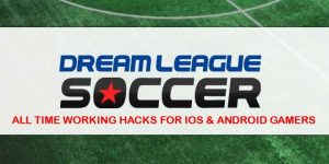 Dream League Soccer Hacks & Cheats 2018 Edition [100% Working]